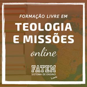 Formação Livre em Teologia e Missões Online - Antigo Bacharel em Teologia e Missões da FATEM